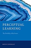 Perceptual Learning: The Flexibility of the Senses (Philosophy of Mind)