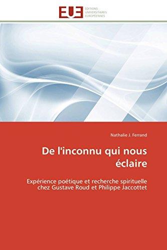 De l'inconnu qui nous éclaire: Expérience poétique et recherche spirituelle chez Gustave Roud et Philippe Jaccottet (Omn.Univ.Europ.)