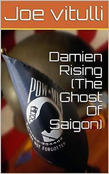 Damien Rising (The Ghost Of Saigon) by [Joe vitulli]