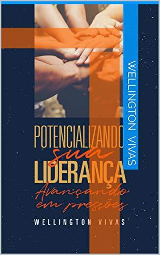 Potencializando sua liderança: Avançando em Pressões (Portuguese Edition)