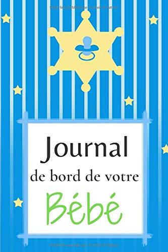 Le journal de bord de votre bébé: faciles à remplir - Carnet de suivi pour bébé - Le journal de bord de votre bébé - Cahier de suivi maternel - Format 15,24 x 22,86 cm 6 x 9 pouces 100 pages.