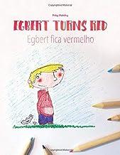 Egbert Turns Red/Egbert fica vermelho: Children's Picture Book/Coloring Book English-Portuguese (Portugal) (Bilingual Edit...