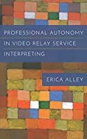 Professional Autonomy in Video Relay Service Interpreting (Studies in Interpret)