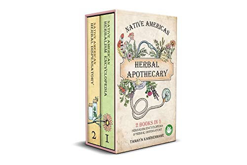 Native American Herbal Apothecary: 2 BOOKS IN 1 Herbalism Encyclopedia & Herbal Dispensatory (NATIVE AMERICAN HERBALISM - The Ultimate Collection)