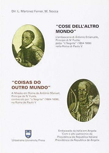 Cose dell'altro mondo. L'ambasceria di Antonio Emanuele, principe di N'funta, detto «il Negrita» (1604-1608) nella Roma di Paolo V. Ediz. italiana e portoghese