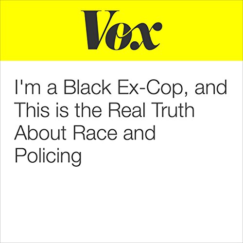 I'm a Black Ex-Cop, and This Is the Real Truth About Race and Policing audiobook cover art