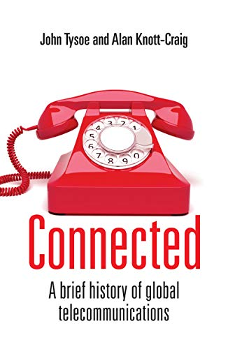 Connected: A Brief History of Global Telecommunications (English Edition)