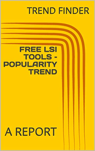 FREE LSI TOOLS – POPULARITY TREND: A REPORT