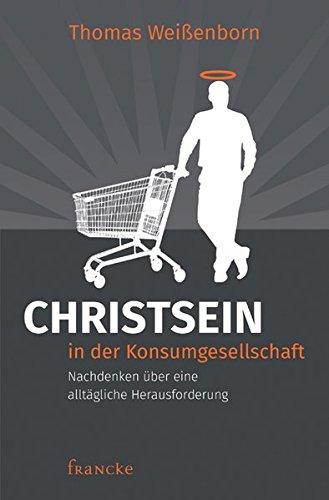 Christsein in der Konsumgesellschaft: Nachdenken über eine alltägliche Herausforderung