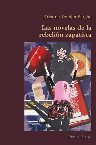 Las novelas de la rebelión zapatista: 49 (Hispanic Studies: Culture and Ideas)