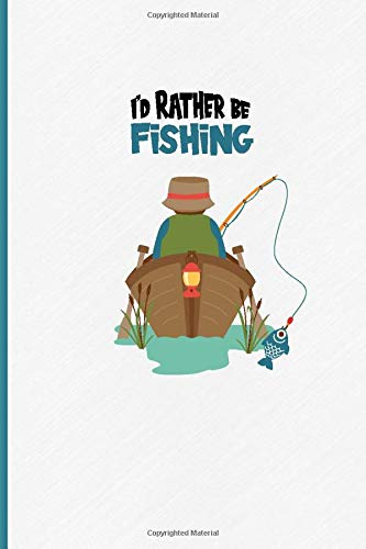 I'd Rather Be Fishing: A Funny Fishing Notebook