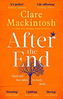 After the End: The powerful, life-affirming novel from the Sunday Times Number One bestselling author by [Clare Mackintosh]