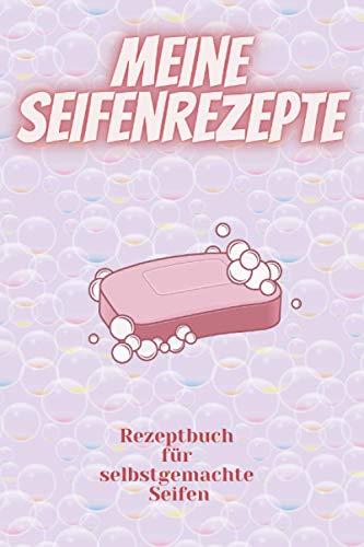 Meine Seifenrezepte Rezeptbuch für selbstgemachte Seifen: Rezeptbuch zum Selberschreiben I Deine Seifenrezepte in einem Buch I Platz für 100 Rezepte