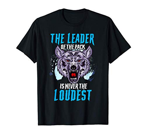 The Leader Of The Pack Is Never The Loudest Wolf Pack Wolves Camiseta
