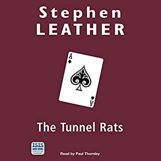 The Tunnel Rats                   By:                                                                                                                                 Stephen Leather                               Narrated by:                                                                                                                                 Paul Thornley                      Length: 15 hrs and 25 mins     9 ratings     Overall 5.0