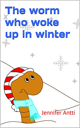 The worm who woke up in winter (English Edition)