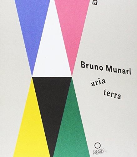 Bruno Munari: aria-terra. Catalogo della mostra (Cittadella, 9 aprile 2017-10 gennaio 2018). Ediz. illustrata