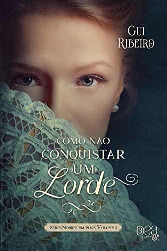 Como Não Conquistar um Lorde (Nobres em Fuga Livro 2)