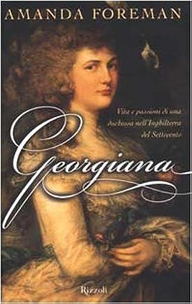 Georgiana. Vita e passioni di una duchessa nellInghilterra del Settecento