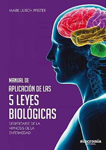 Manual de aplicación de las 5 leyes biológicas. Despertarse de la hipnosis de la enfermedad