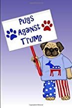 Pugs Against Trump: Funny Lined Notebook Journal – For Anti Donald Trump Democrat Lovers Protesters Campaigners Americans - Novelty Themed Gifts - Laughing Gag Joke Hilarious Humor