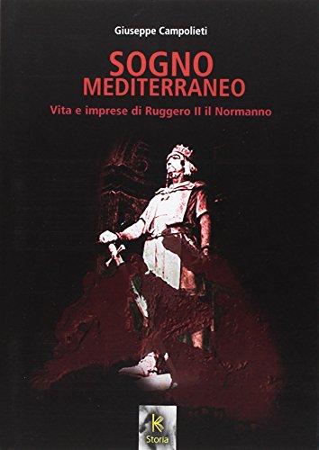 Sogno mediterraneo. Vita e imprese di Ruggero II il normanno