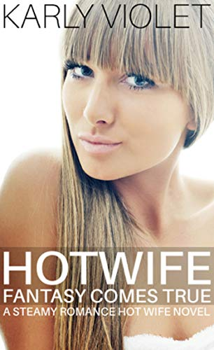 Hotwife Fantasy Comes True - A Steamy Romance Hot Wife Novel