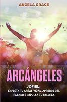 Arcángeles: Jophiel, Explota de creatividad, aprende del pasado y aumenta tu belleza