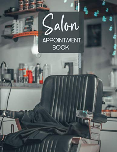 Salon Appointment Book: Daily, Hourly Planner For Hair Stylist, Cosmetician, Beauty Centers, Spas, Barbers, Make -Up Business Owner. Barber Chair