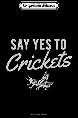 Composition Notebook: Say Yes To Cricket Flour Cricket Protein Powder  Journal/Notebook Blank Lined Ruled 6x9 100 Pages