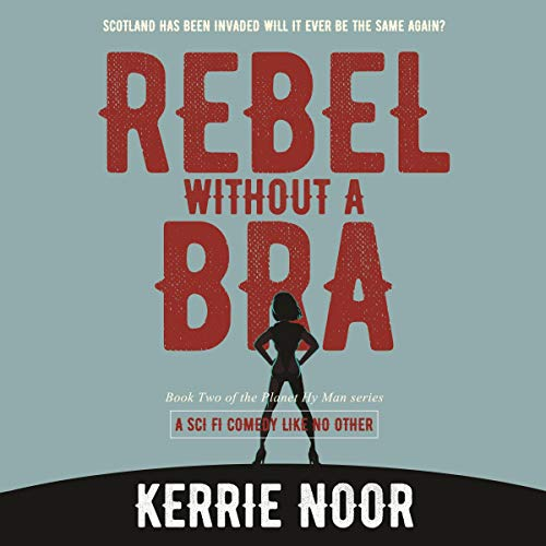 Rebel Without A Bra: Scotland Has Been Invaded Will It Ever Be the Same Again? cover art