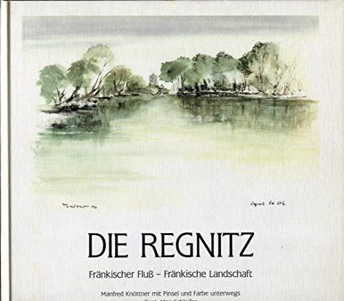 Die Regnitz : Fränkischer Fluß - Fränkische Landschaft : Manfred Knöttner mit Pinsel und Farbe.
