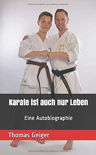 Karate ist auch nur Leben: Eine Autobiographie