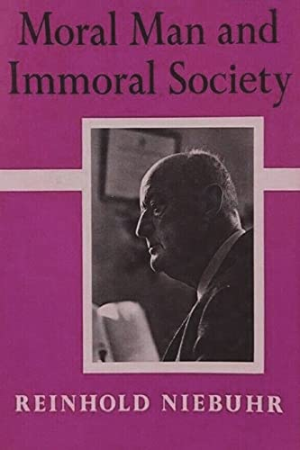 Moral Man and Immoral Society: A Study in Ethics and Politics