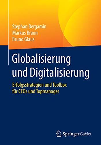 Globalisierung und Digitalisierung: Erfolgsstrategien und Toolbox für CEOs und Topmanager