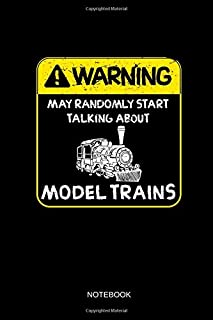 Warning May Randomly Start Talking About Model Trains - Notebook: Lined Train & Railroad Notebook / Journal. Funny Railway Accessories & Novelty Train ... for Model Train & Steam Locomotive Lover.