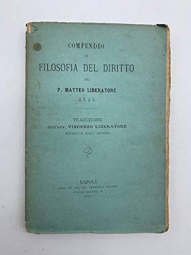 Compendio di filosofia del diritto del P. Matteo Liberatore. Traduzione dell'avv. Vincenzo Liberatore
