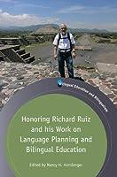 Honoring Richard Ruiz and His Work on Language Planning and Bilingual Education (Bilingual Education & Bilingualism)