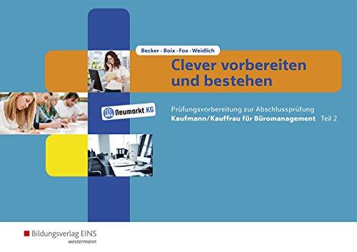 Clever vorbereiten und bestehen: Kaufmann/Kauffrau für Büromanagement - Prüfungsvorbereitung zur Gestreckten Abschlussprüfung Teil 2: Arbeitsheft
