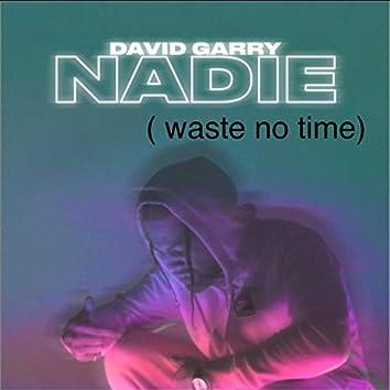 Nadie (Waste No Time)