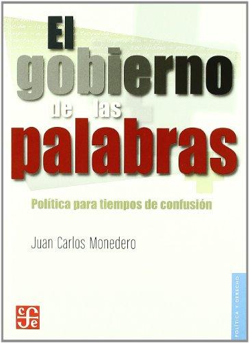 Gobierno de las palabras, el - politica para tiempos de confusion (Politica Y Derecho)