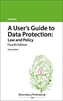 A User's Guide to Data Protection: Law and Policy (A User's Guide To...)