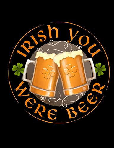 Irish You Were Beer: Blank Lined Journal Notebook, 108 Pages, Soft Matte Cover, 8.5 x 11