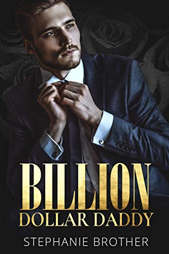 BILLION DOLLAR DADDY: A BILLIONAIRE ROMANCE (BILLIONAIRE SERIES Book 1)