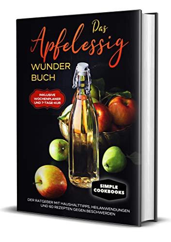 Das Apfelessig Wunder Buch: Der Ratgeber mit Haushalttipps, Heilanwendungen und 60 Rezepten gegen Beschwerden - Inklusive Wochenplaner und 7-Tage-Kur