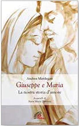 Giuseppe e Maria. La nostra storia damore
