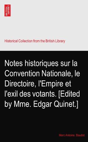 Notes historiques sur la Convention Nationale, le Directoire, l'Empire et l'exil des votants. [Edited by Mme. Edgar Quinet.]
