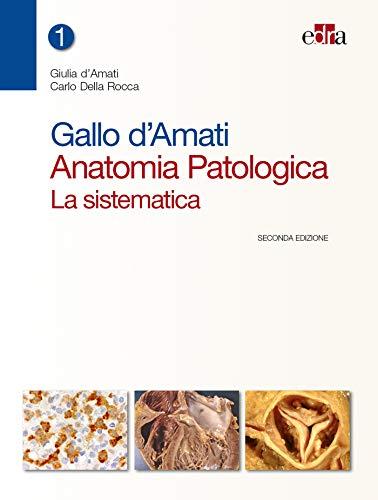Gallo d'Amati. Anatomia patologica. La sistematica (Vol 1 + Vol 2) [Due volumi indivisibili]