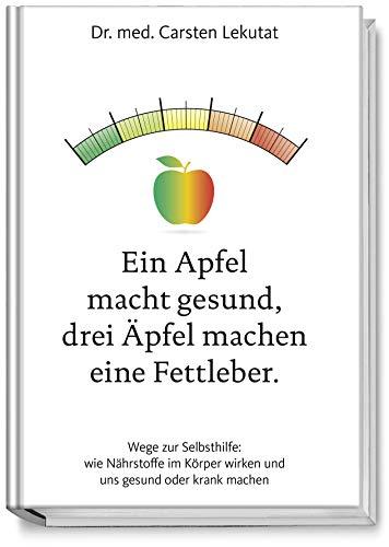 Ein Apfel macht gesund, drei Äpfel machen eine Fettleber. Wie Sie Ernährungs-Fehler vermeiden und länger gesund bleiben. Ernährungs-Tipps gegen Reizdarm, Arthritis, Arthrose, Rheuma, Migräne u.v.m.