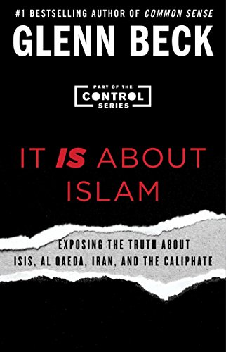It IS About Islam: Exposing the Truth About ISIS, Al Qaeda, Iran, and the Caliphate (3) (The Control Series)